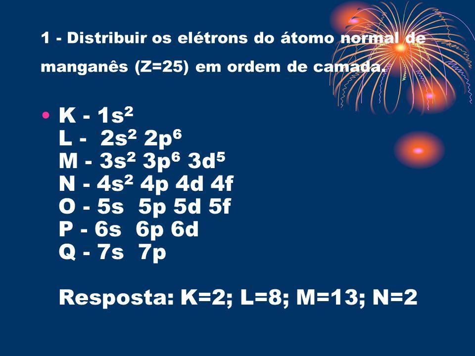 1 - Distribuir os elétrons do átomo normal de manganês (Z=25) em ordem de camada.
