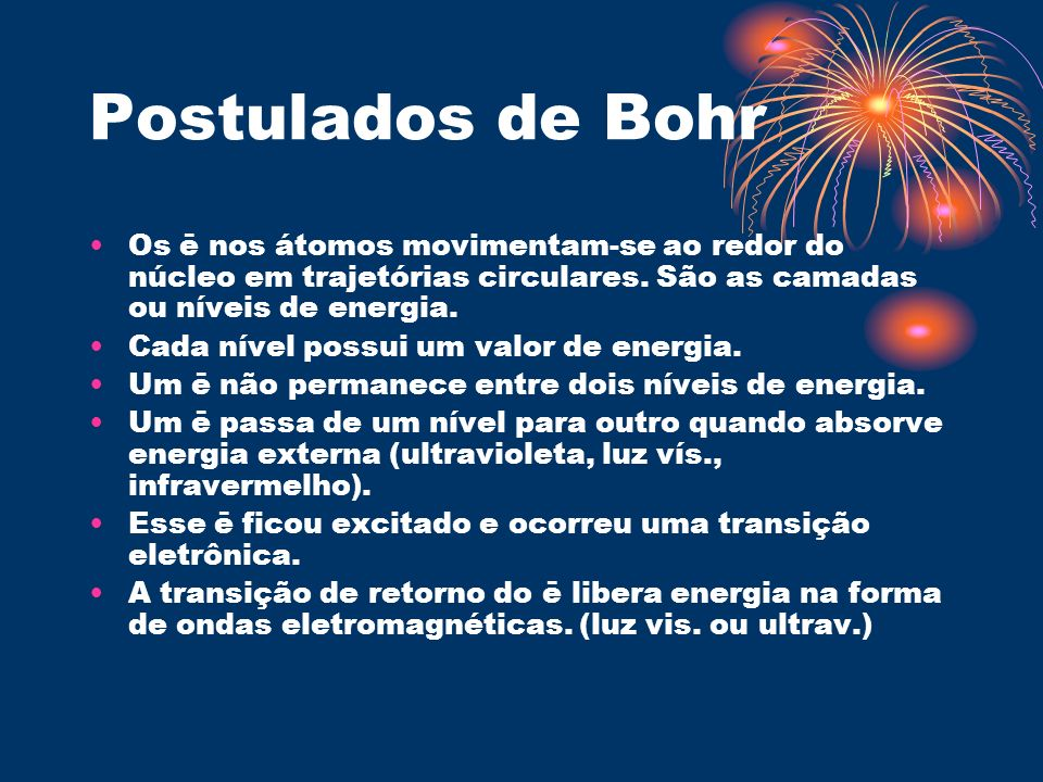 Postulados de BohrOs ē nos átomos movimentam-se ao redor do núcleo em trajetórias circulares. São as camadas ou níveis de energia.