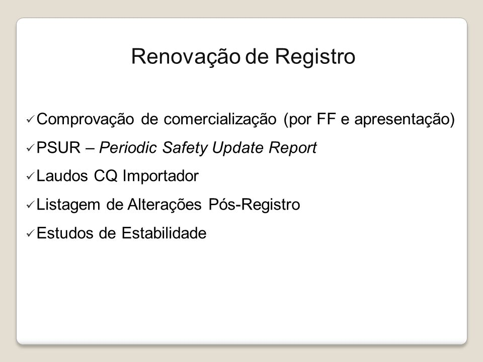 Renovação de Registro Comprovação de comercialização (por FF e apresentação) PSUR – Periodic Safety Update Report.