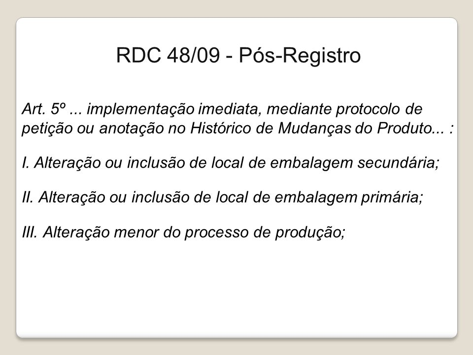 RDC 48/09 - Pós-Registro Art. 5º ... implementação imediata, mediante protocolo de petição ou anotação no Histórico de Mudanças do Produto... :