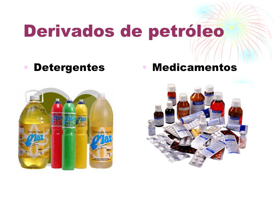 Derivados de petróleo Detergentes Medicamentos