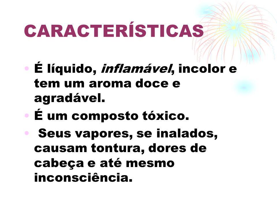 CARACTERÍSTICAS É líquido, inflamável, incolor e tem um aroma doce e agradável. É um composto tóxico.