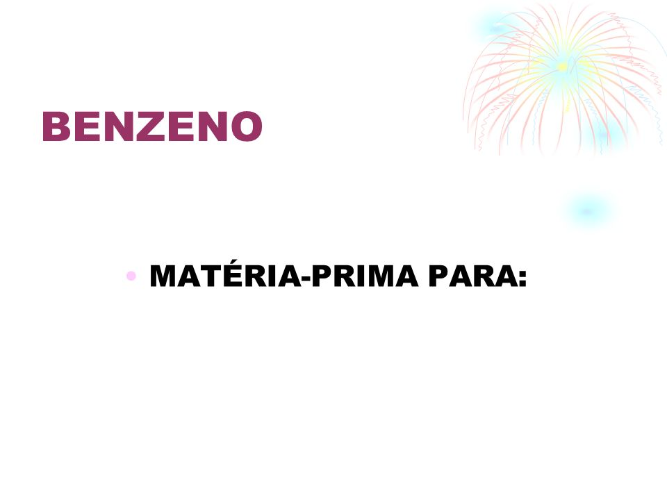 BENZENO MATÉRIA-PRIMA PARA: