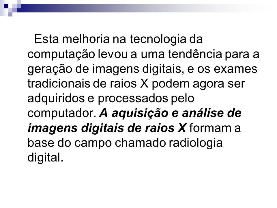 Esta melhoria na tecnologia da computação levou a uma tendência para a geração de imagens digitais, e os exames tradicionais de raios X podem agora ser adquiridos e processados pelo computador.