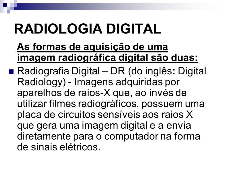 RADIOLOGIA DIGITAL As formas de aquisição de uma imagem radiográfica digital são duas: