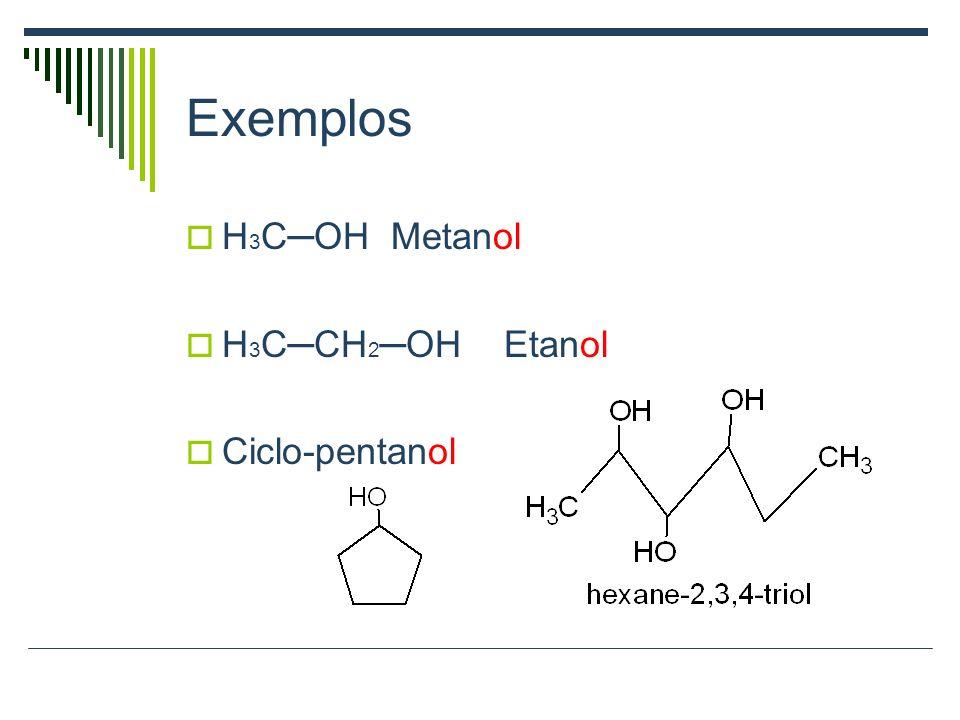 Exemplos H3C─OH Metanol H3C─CH2─OH Etanol Ciclo-pentanol