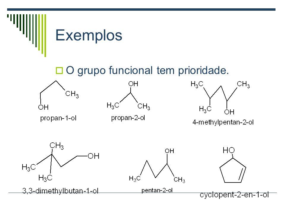 Exemplos O grupo funcional tem prioridade.