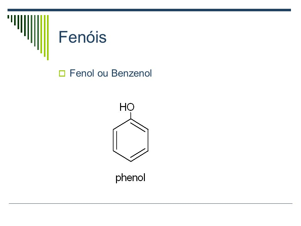 Fenóis Fenol ou Benzenol