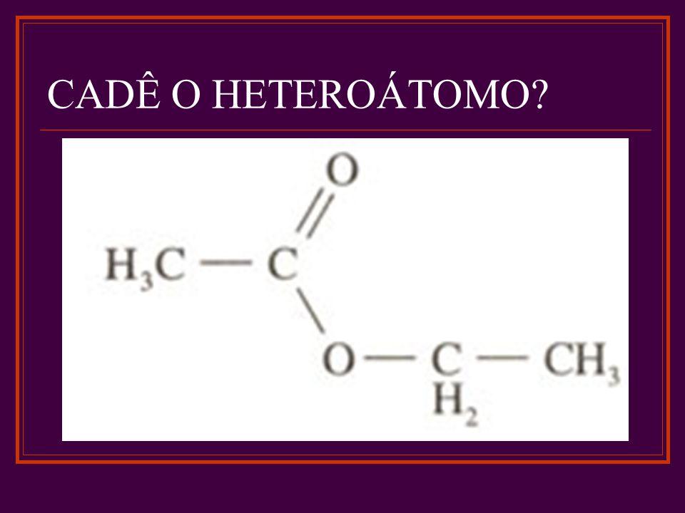 CADÊ O HETEROÁTOMO