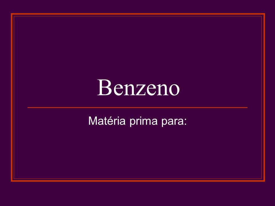 Benzeno Matéria prima para: