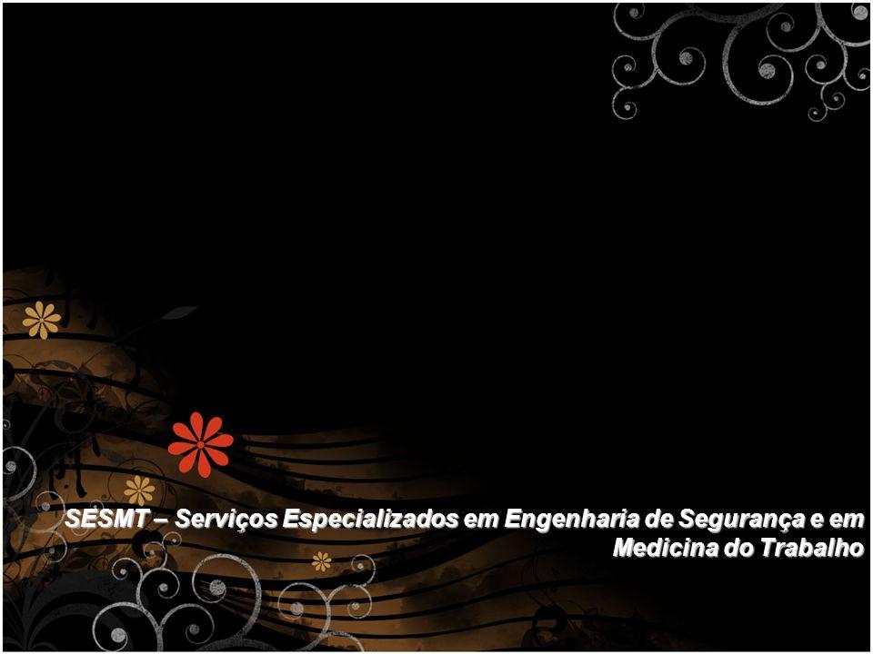 SESMT – Serviços Especializados em Engenharia de Segurança e em Medicina do Trabalho