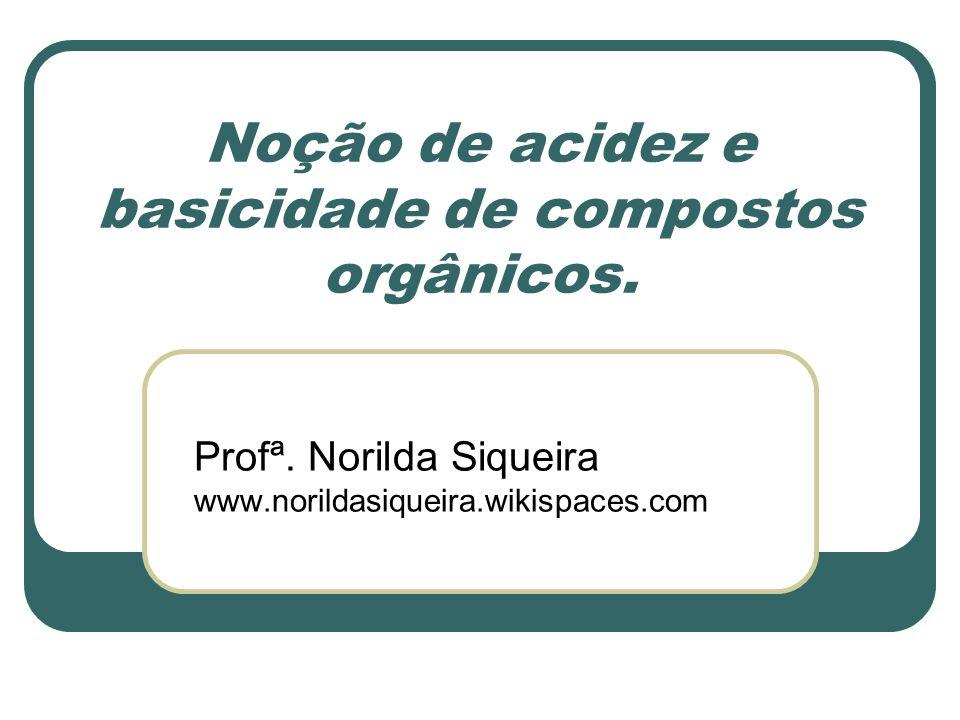 Noção de acidez e basicidade de compostos orgânicos.
