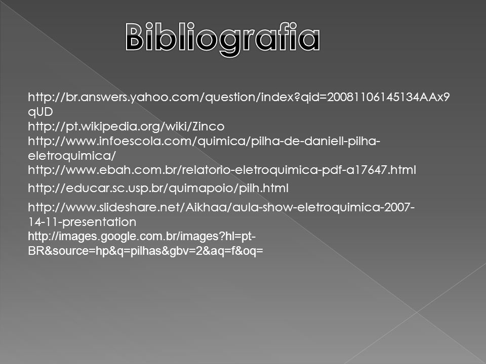 Bibliografia http://br.answers.yahoo.com/question/index qid=20081106145134AAx9qUD. http://pt.wikipedia.org/wiki/Zinco.