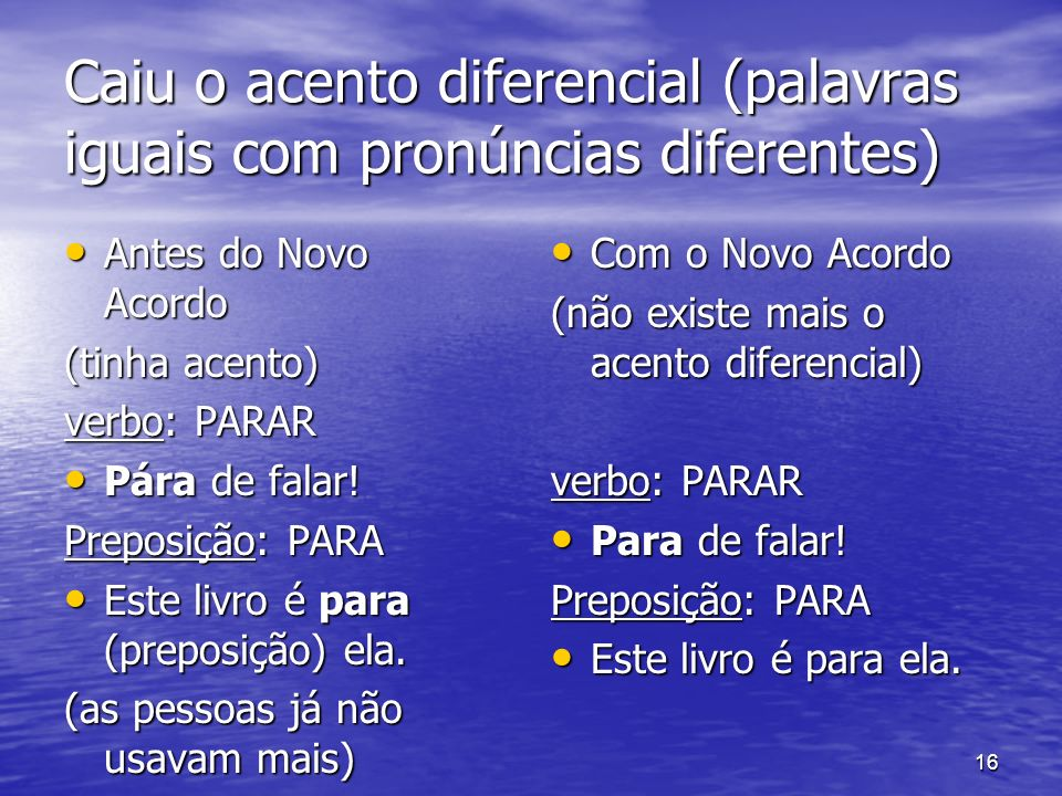 Caiu o acento diferencial (palavras iguais com pronúncias diferentes)