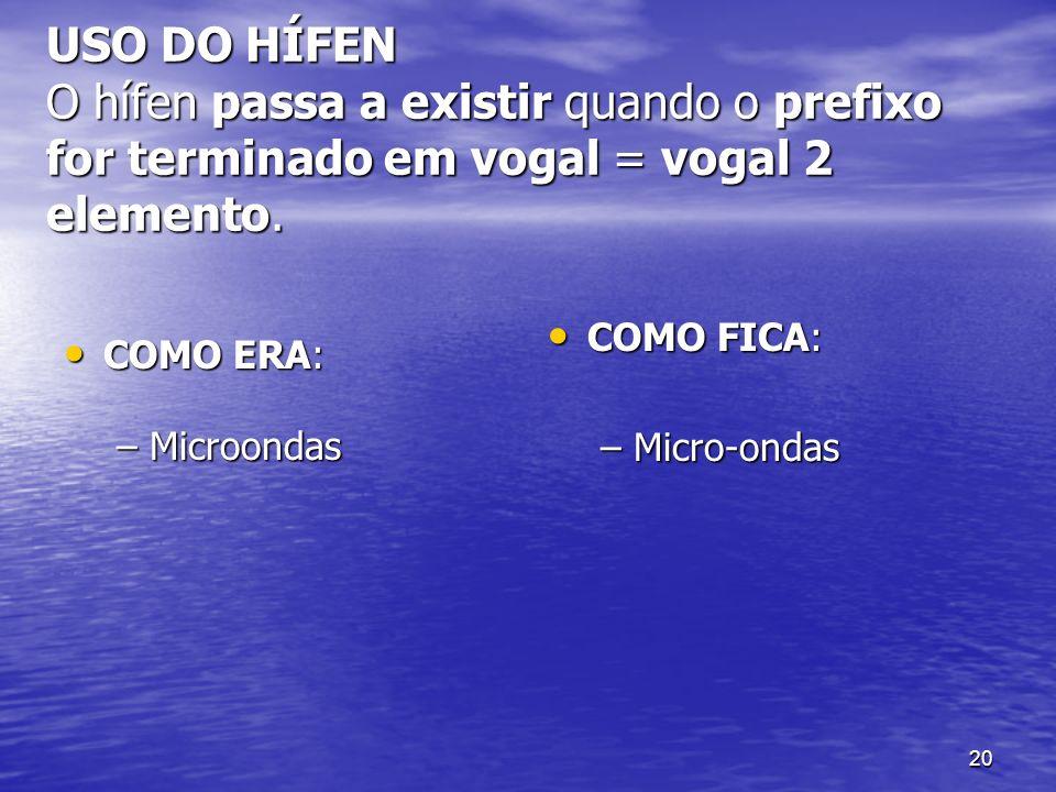 USO DO HÍFEN O hífen passa a existir quando o prefixo for terminado em vogal = vogal 2 elemento.