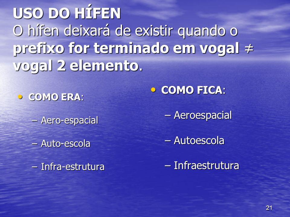 USO DO HÍFEN O hífen deixará de existir quando o prefixo for terminado em vogal ≠ vogal 2 elemento.