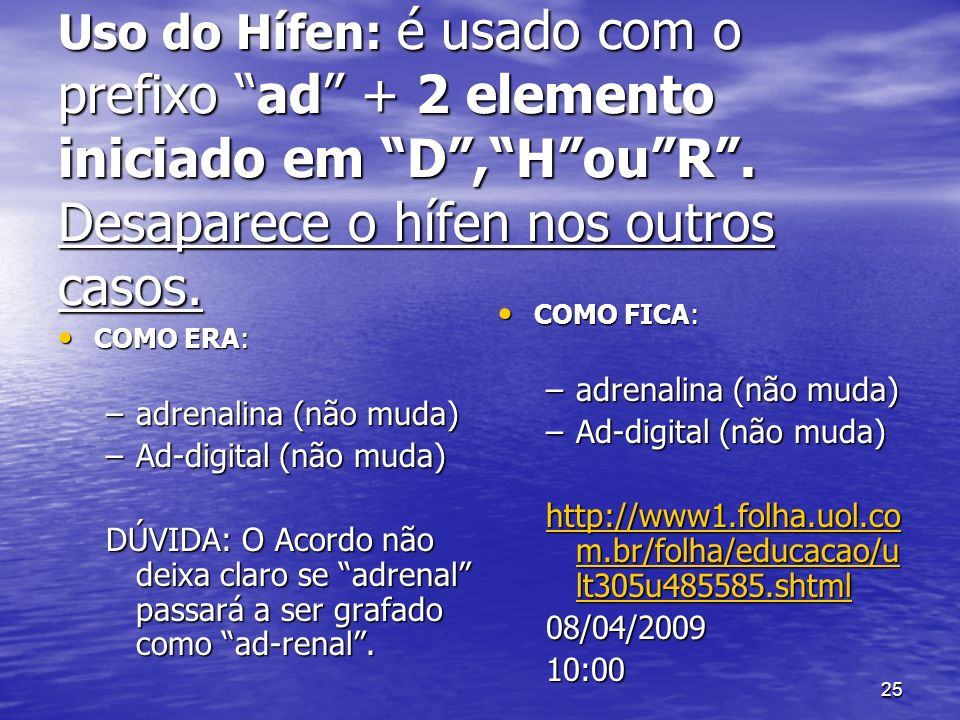 Uso do Hífen: é usado com o prefixo ad + 2 elemento iniciado em D , H ou R . Desaparece o hífen nos outros casos.