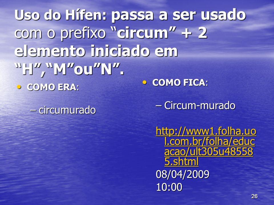 Uso do Hífen: passa a ser usado com o prefixo circum + 2 elemento iniciado em H , M ou N .