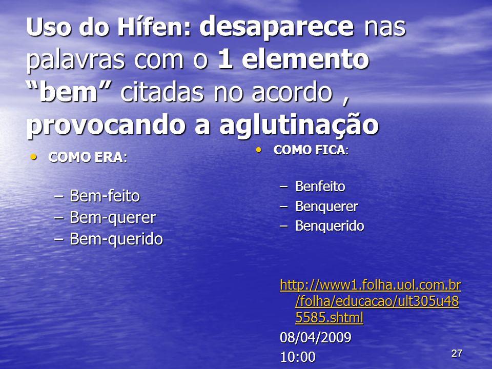 Uso do Hífen: desaparece nas palavras com o 1 elemento bem citadas no acordo , provocando a aglutinação
