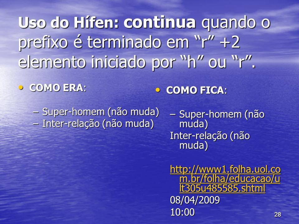 Uso do Hífen: continua quando o prefixo é terminado em r +2 elemento iniciado por h ou r .