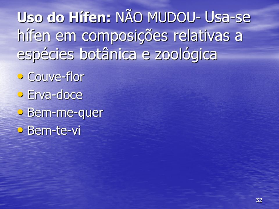 Uso do Hífen: NÃO MUDOU- Usa-se hífen em composições relativas a espécies botânica e zoológica