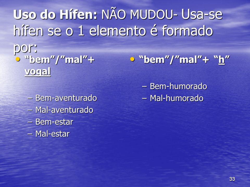 Uso do Hífen: NÃO MUDOU- Usa-se hífen se o 1 elemento é formado por: