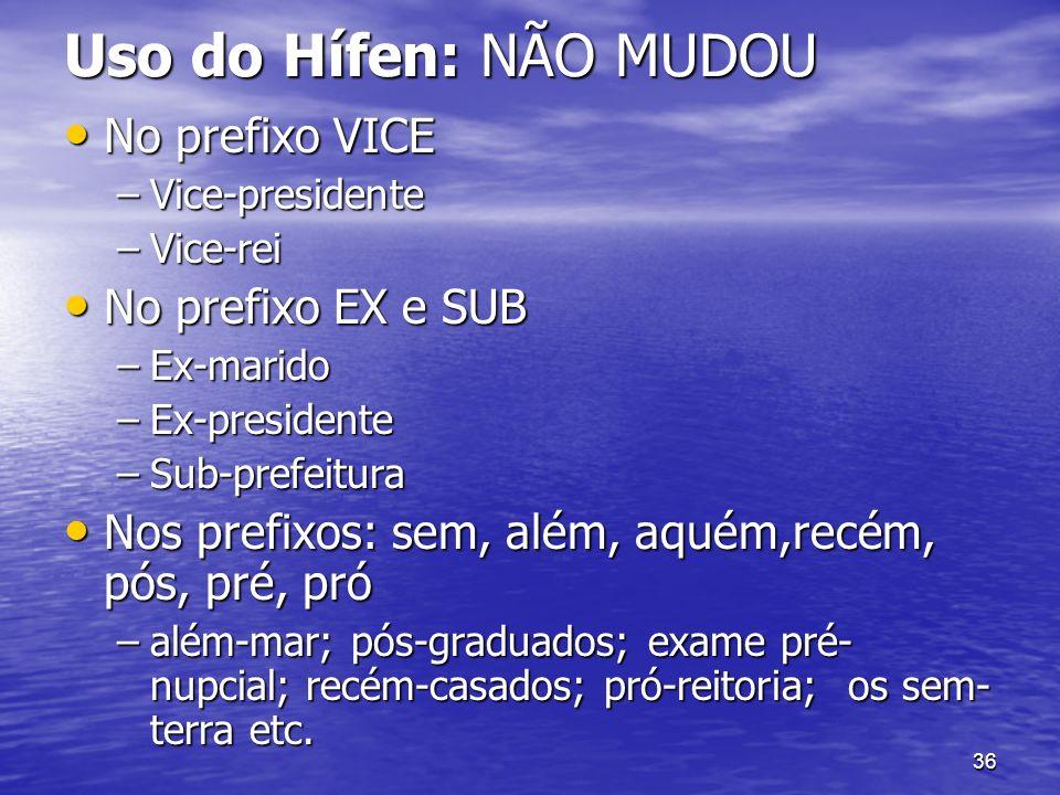 Uso do Hífen: NÃO MUDOU No prefixo VICE No prefixo EX e SUB