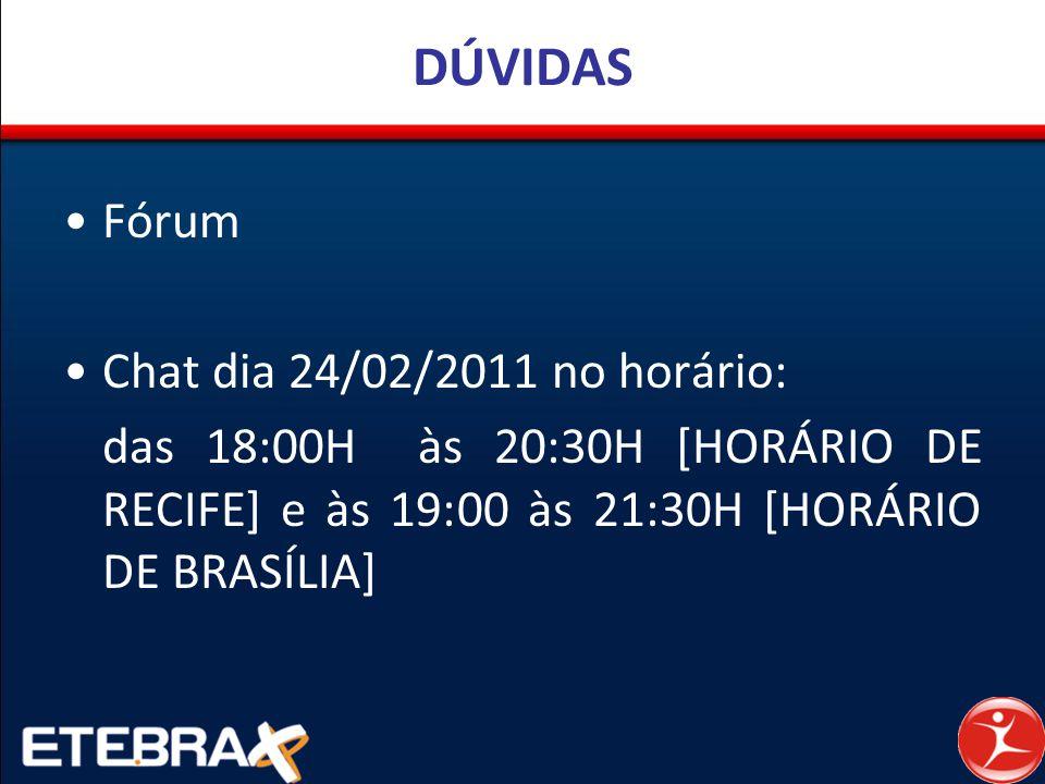 DÚVIDAS Fórum Chat dia 24/02/2011 no horário: