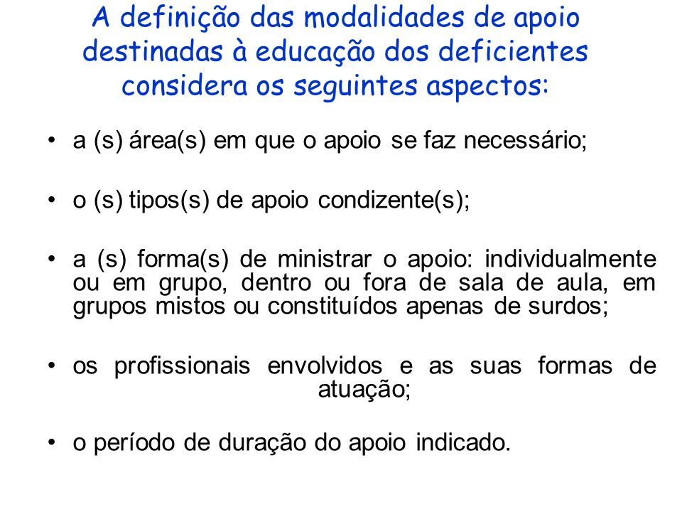 A definição das modalidades de apoio destinadas à educação dos deficientes considera os seguintes aspectos: