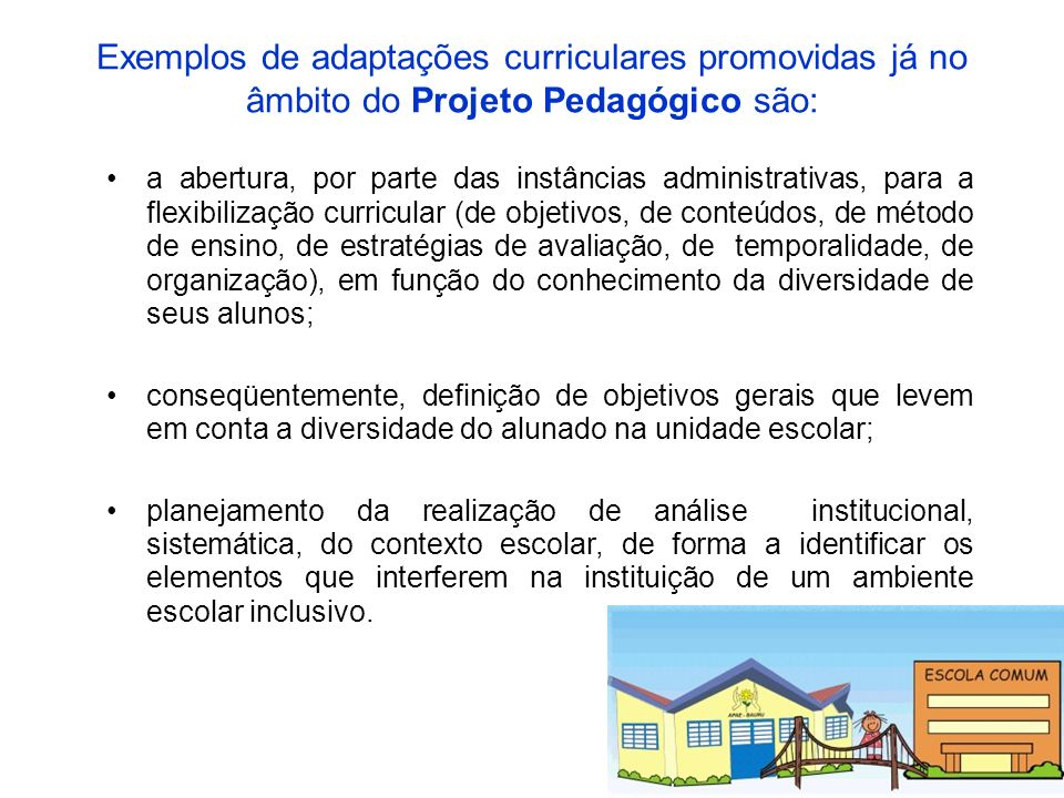 Exemplos de adaptações curriculares promovidas já no âmbito do Projeto Pedagógico são: