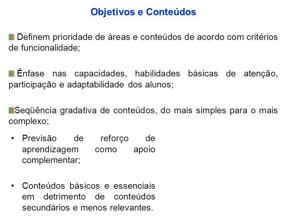 Objetivos e Conteúdos Definem prioridade de áreas e conteúdos de acordo com critérios de funcionalidade;