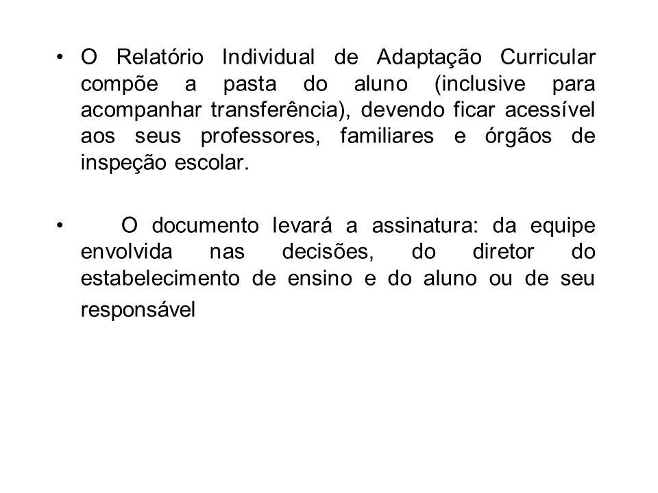 O Relatório Individual de Adaptação Curricular compõe a pasta do aluno (inclusive para acompanhar transferência), devendo ficar acessível aos seus professores, familiares e órgãos de inspeção escolar.