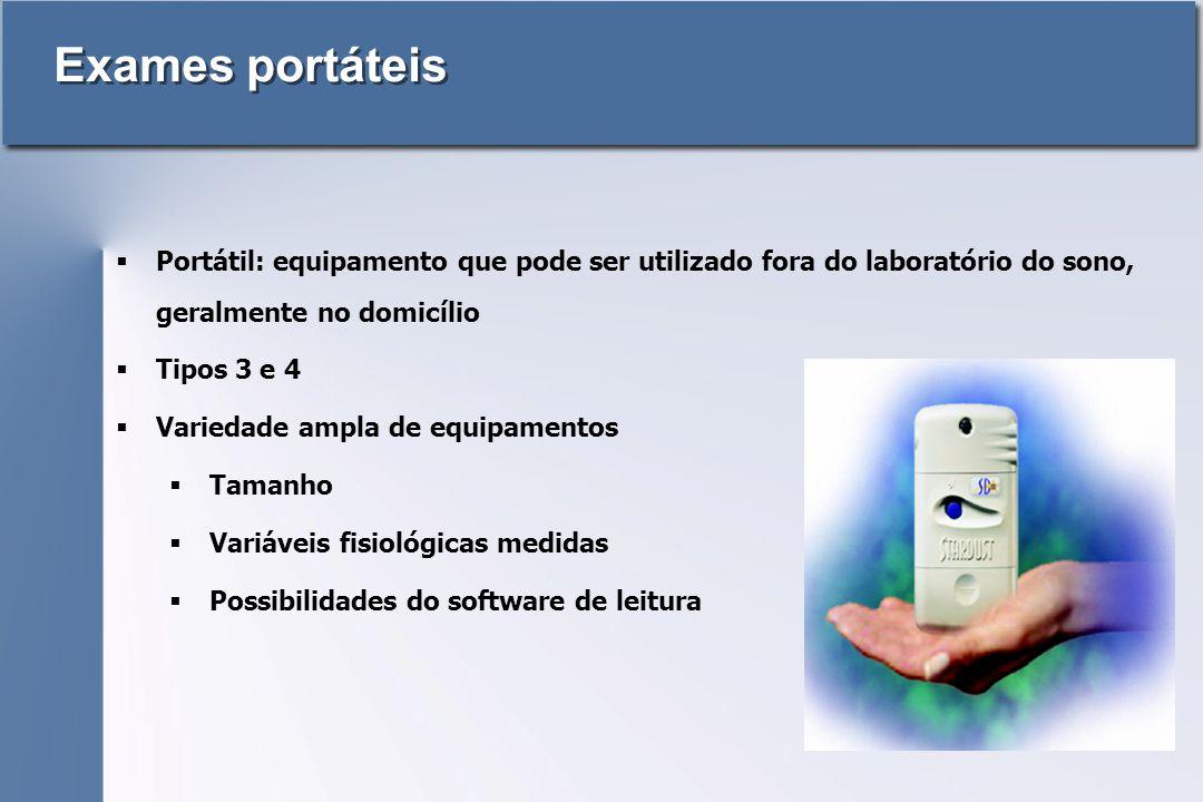 Exames portáteis Portátil: equipamento que pode ser utilizado fora do laboratório do sono, geralmente no domicílio.