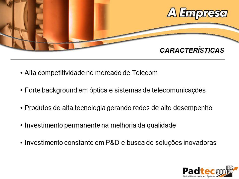CARACTERÍSTICAS Alta competitividade no mercado de Telecom. Forte background em óptica e sistemas de telecomunicações.