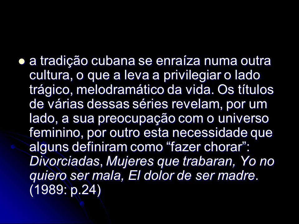 a tradição cubana se enraíza numa outra cultura, o que a leva a privilegiar o lado trágico, melodramático da vida.
