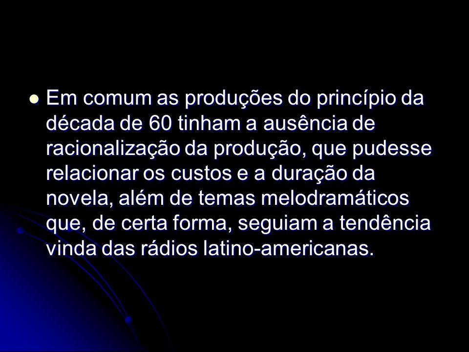 Em comum as produções do princípio da década de 60 tinham a ausência de racionalização da produção, que pudesse relacionar os custos e a duração da novela, além de temas melodramáticos que, de certa forma, seguiam a tendência vinda das rádios latino-americanas.