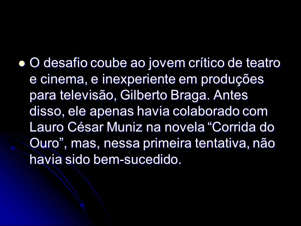 O desafio coube ao jovem crítico de teatro e cinema, e inexperiente em produções para televisão, Gilberto Braga.