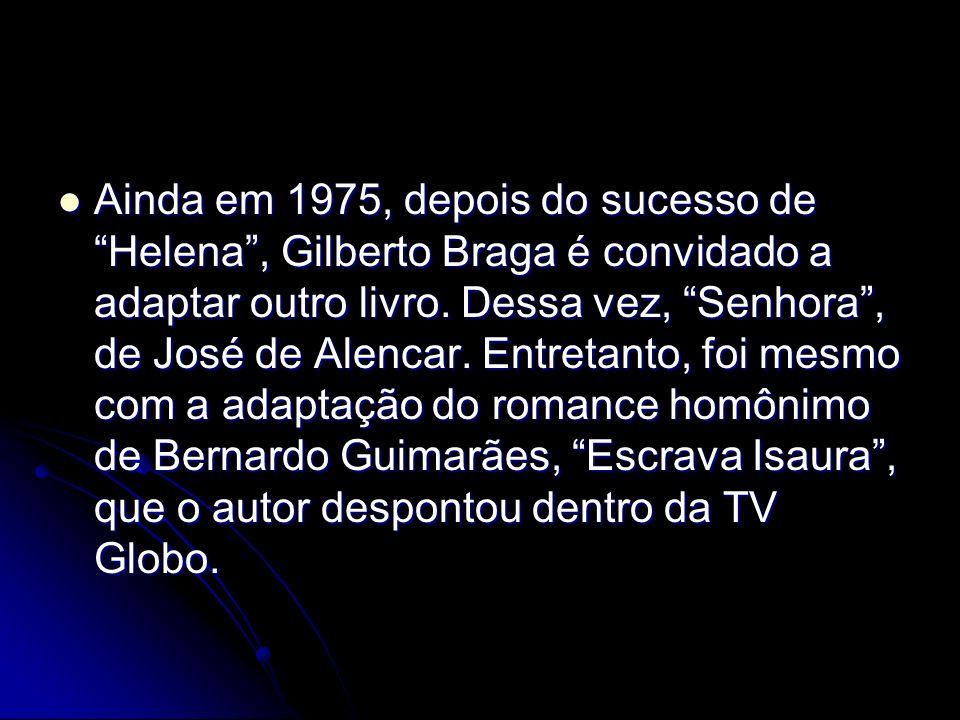 Ainda em 1975, depois do sucesso de Helena , Gilberto Braga é convidado a adaptar outro livro.