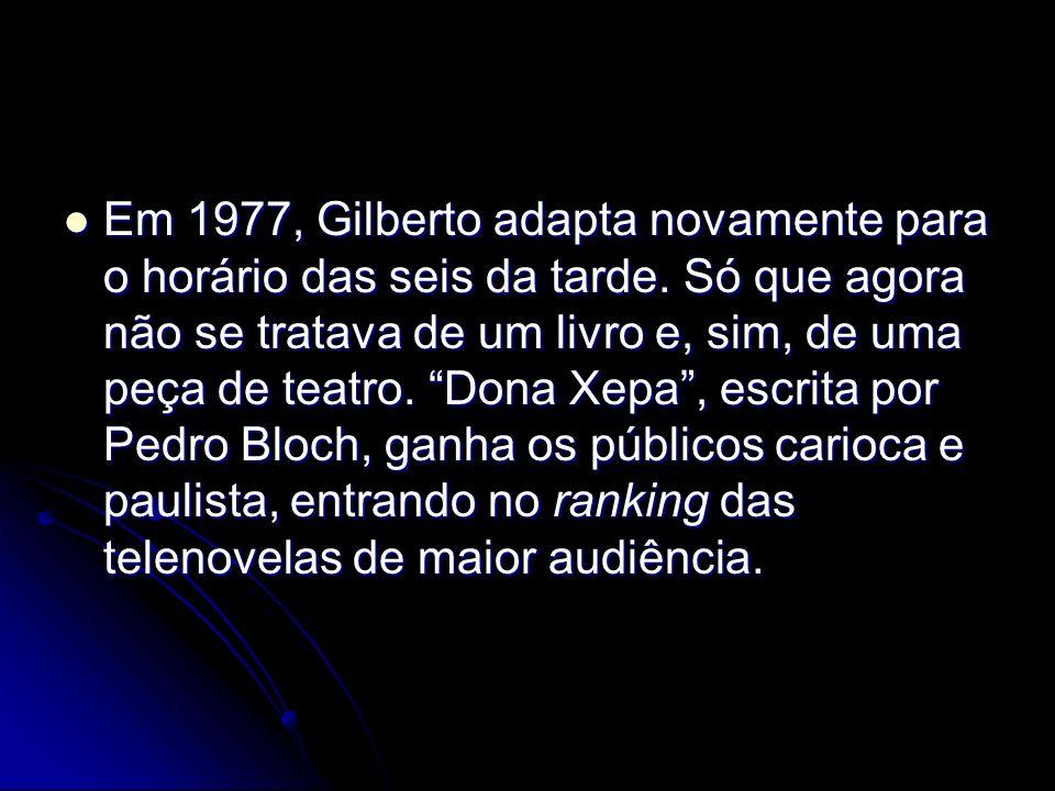Em 1977, Gilberto adapta novamente para o horário das seis da tarde