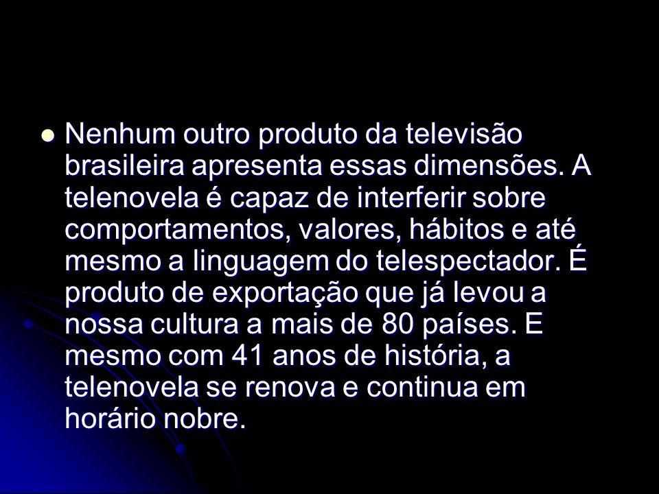 Nenhum outro produto da televisão brasileira apresenta essas dimensões