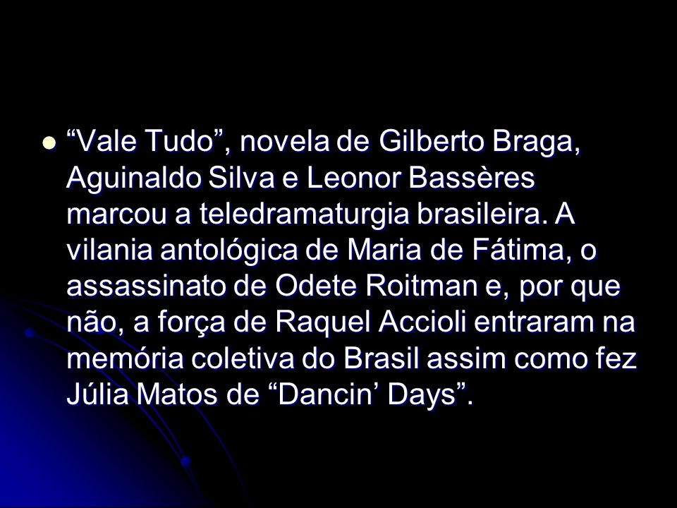Vale Tudo , novela de Gilberto Braga, Aguinaldo Silva e Leonor Bassères marcou a teledramaturgia brasileira.