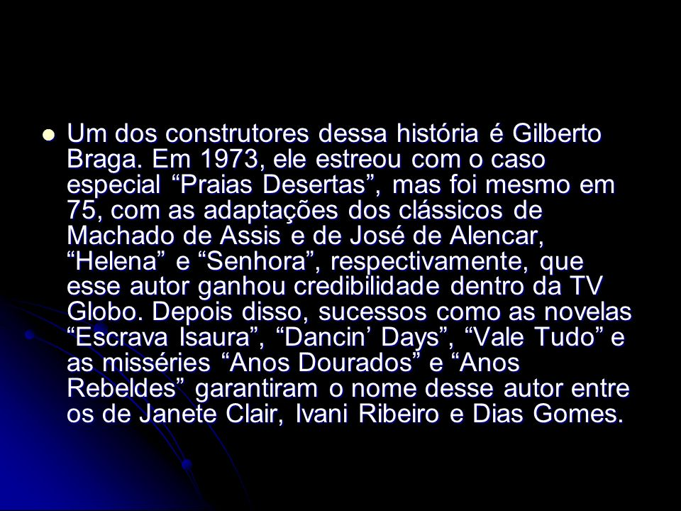 Um dos construtores dessa história é Gilberto Braga