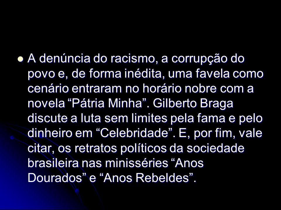 A denúncia do racismo, a corrupção do povo e, de forma inédita, uma favela como cenário entraram no horário nobre com a novela Pátria Minha .