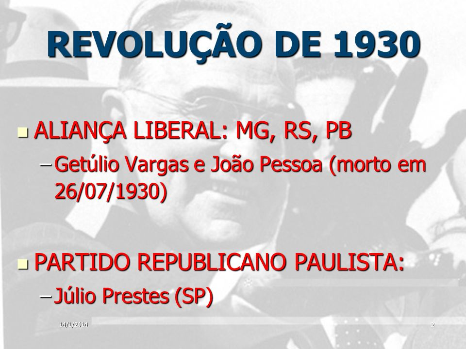 REVOLUÇÃO DE 1930 ALIANÇA LIBERAL: MG, RS, PB