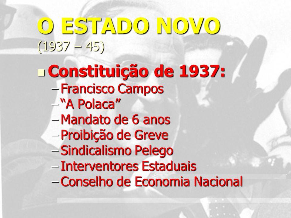O ESTADO NOVO (1937 – 45) Constituição de 1937: Francisco Campos