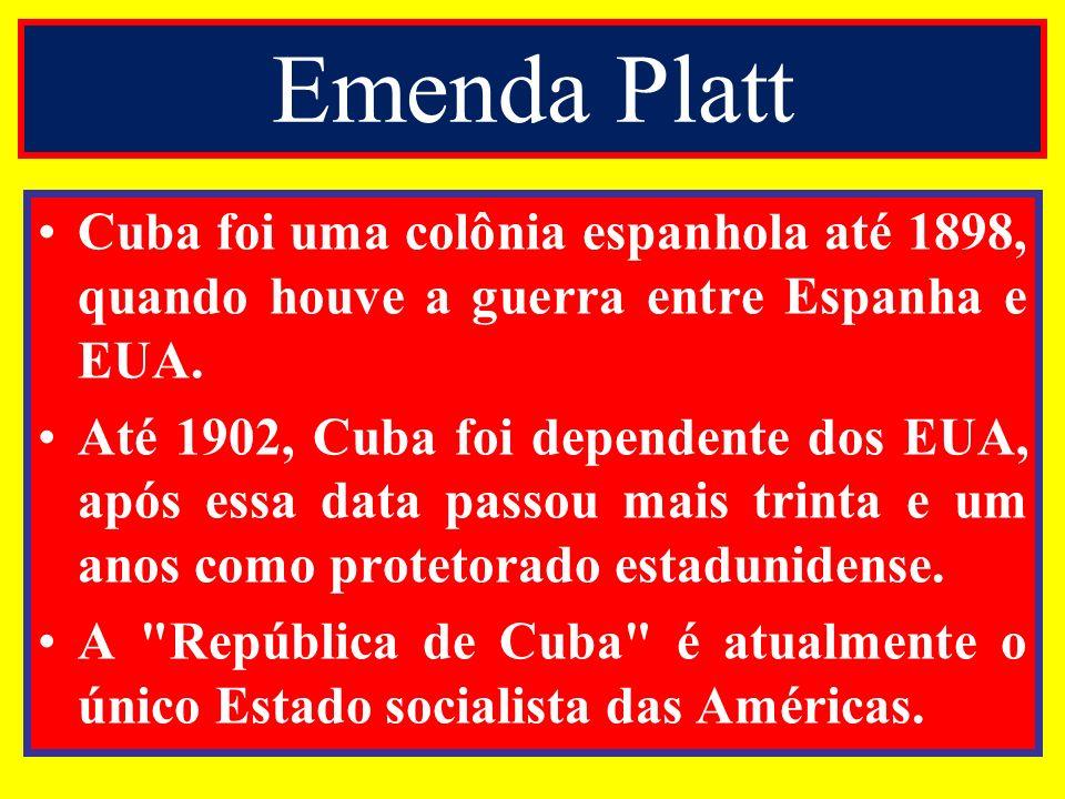 Emenda Platt Cuba foi uma colônia espanhola até 1898, quando houve a guerra entre Espanha e EUA.