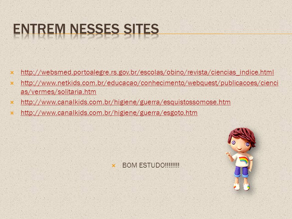 Entrem nesses sites http://websmed.portoalegre.rs.gov.br/escolas/obino/revista/ciencias_indice.html.