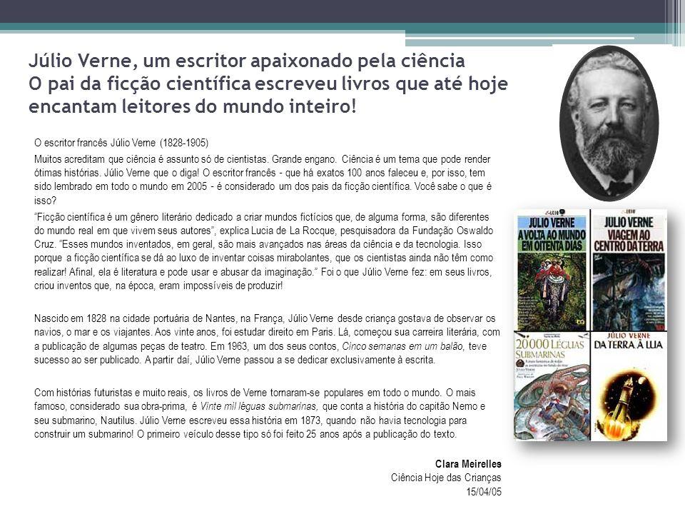 Júlio Verne, um escritor apaixonado pela ciência O pai da ficção científica escreveu livros que até hoje encantam leitores do mundo inteiro!
