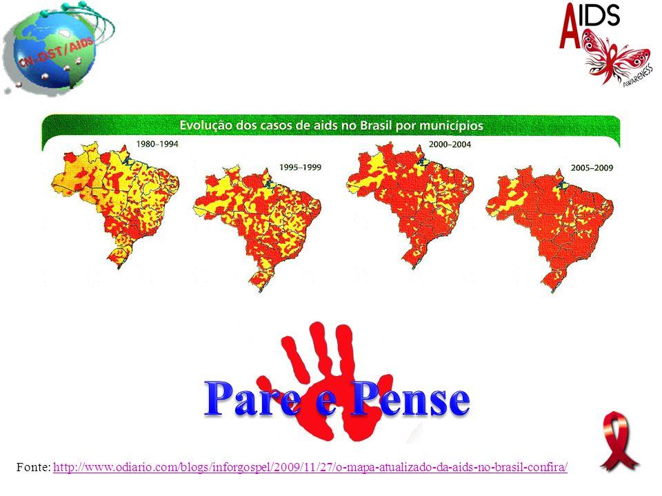Pare e Pense Fonte: http://www.odiario.com/blogs/inforgospel/2009/11/27/o-mapa-atualizado-da-aids-no-brasil-confira/