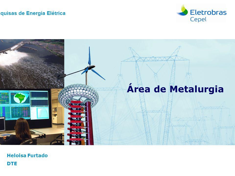 Área de Metalurgia Centro de Pesquisas de Energia Elétrica